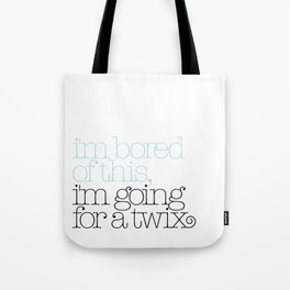 I'm bored of this, I'm going for a Twix Tote Bag