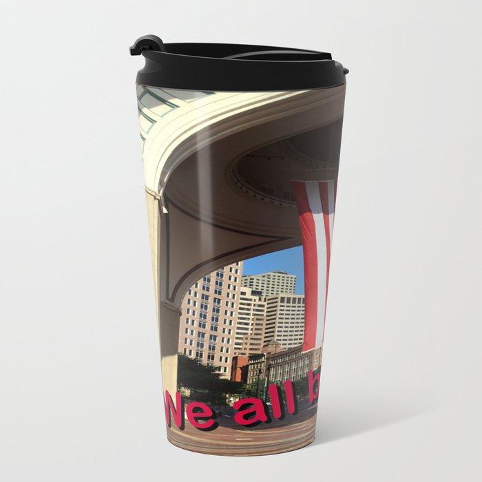 We all bleed red Metal Travel Mug