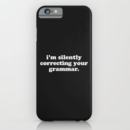 Silently Correcting Your Grammar Funny Quote iPhone Case