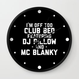 Club Bed Funny Quote Wall Clock