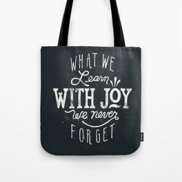 What We Learn With Joy We Never Forget Tote Bag