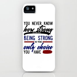 Being Strong Is Your Only Choice iPhone Case