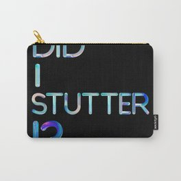 Did I Stutter?! Carry-All Pouch