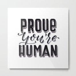Prove You're Human Metal Print