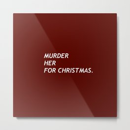 MURDER HER FOR CHRISTMAS. Metal Print