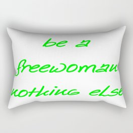 be a freewoman nothing else  (A7 B0107) Rectangular Pillow