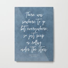 There Was Nowhere To Go - Jack Kerouac Quote Metal Print