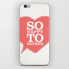 So Happy Together iPhone Skin