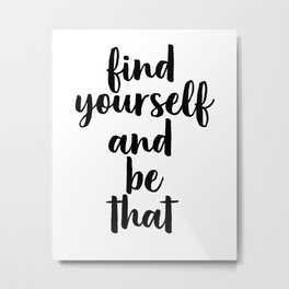 Find Yourself And Be That, Digital Print, Inspirational Quote, Motivational Quote Metal Print