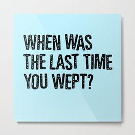 Your Last Weep Metal Print