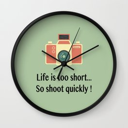 Life is too short... So shoot quickly ! Wall Clock