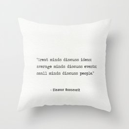 """""""Great minds discuss ideas; average minds discuss events; small minds discuss people."""" Throw Pillow"""