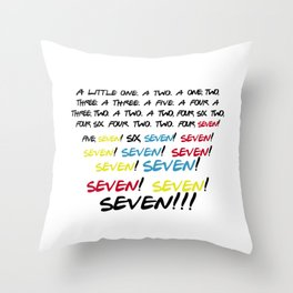 Friends quotes - Seven! Throw Pillow