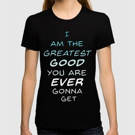 Greatest Good T-shirt