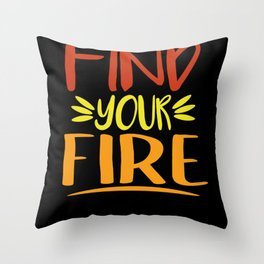 Find Your Fire Throw Pillow