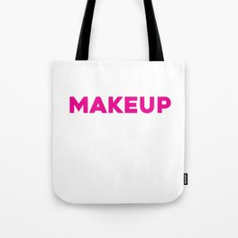 Eat Makeup So You Can Be Prettier On The Inside Funny Shirt Tote Bag