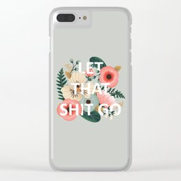 LET THAT SHIT GO - Sweary Floral Clear iPhone Case