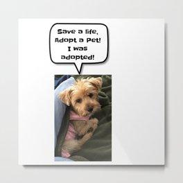 Save a life and adopt a pet Metal Print