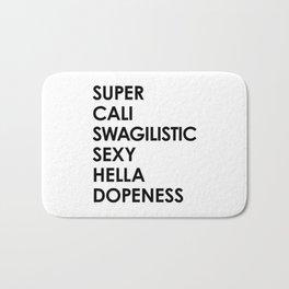 SUPER CALI SWAGILISTIC SEXY HELLA DOPENESS Bath Mat
