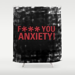 F*** YOU ANXIETY! Shower Curtain