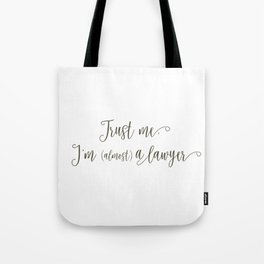 Trust Me, I'm (Almost) A Lawyer Tote Bag