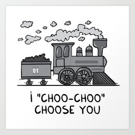 "I ""choo-choo"" choose you! Art Print"