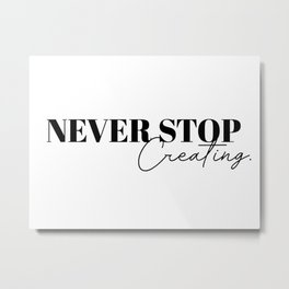 never stop creating Metal Print