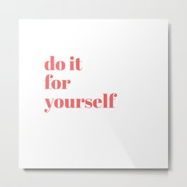 do it for yourself Metal Print