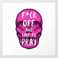 F*ck off and back to pray Art Print