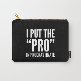 I PUT THE PRO IN PROCRASTINATE (Black & White) Carry-All Pouch