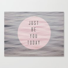just be you today  Canvas Print