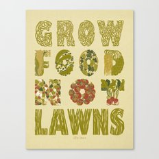 Grow Food Not Lawns Canvas Print