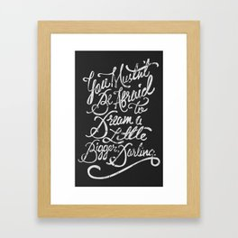 Dream a little bigger, darling... Framed Art Print