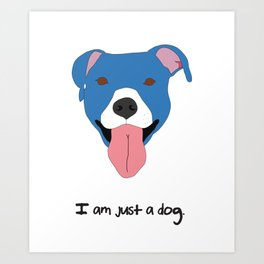 I am just a dog. Pit Bull. Art Print