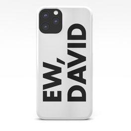 Ew, David iPhone Case