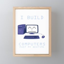 I Build Computers Past My Bedtime Framed Mini Art Print
