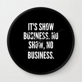 It s show business No show no business Wall Clock