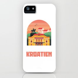 I just have to go to Croatia Zagreb Croat iPhone Case
