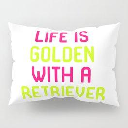 Life Is Golden With a Retriever Pillow Sham