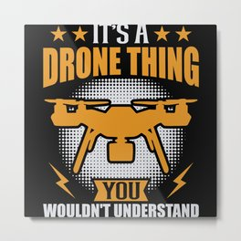 It's a Drone Thing you wouldn't Metal Print