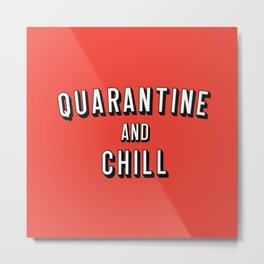 Quarantine And Chill Metal Print