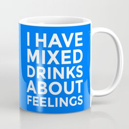 I HAVE MIXED DRINKS ABOUT FEELINGS (Blue) Coffee Mug