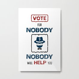 Vote for Nobody Metal Print