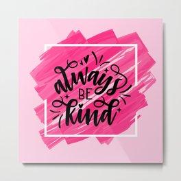 Always Be Kind Metal Print
