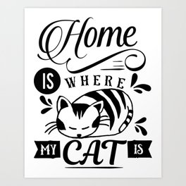 Home is where my cat is Art Print