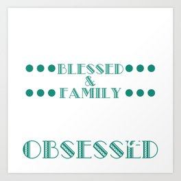 "A basic and simple T-shirt Design ""Thankful Blessed & Family History Obsessed"" White Blue Green Fam Art Print"