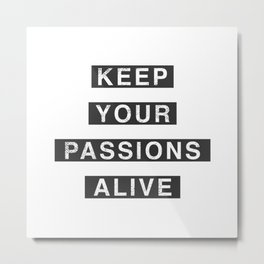 Keep Your Passion Alive Metal Print