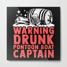 Drunk Pontoon Boat Captain | Boating Pontoon Metal Print