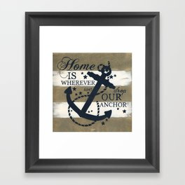 Home Is Wherever We Drop Our Anchor Framed Art Print