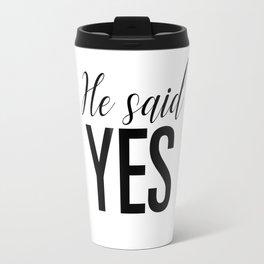 He said yes Travel Mug